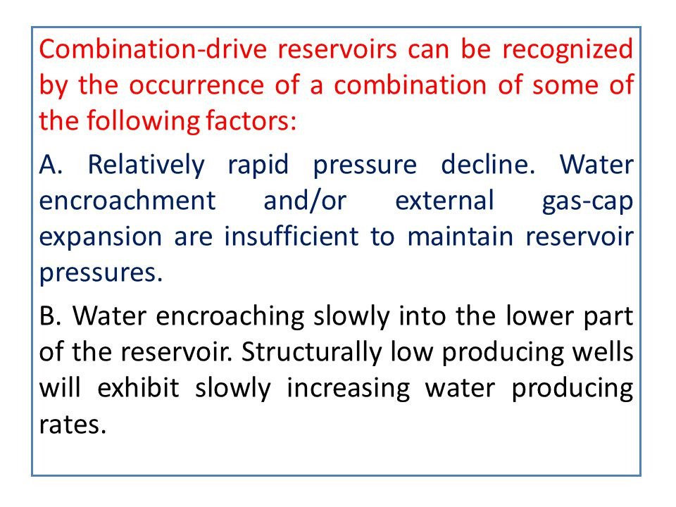 Combination-drive reservoirs can be recognized by the occurrence of a combination of some of the following factors: