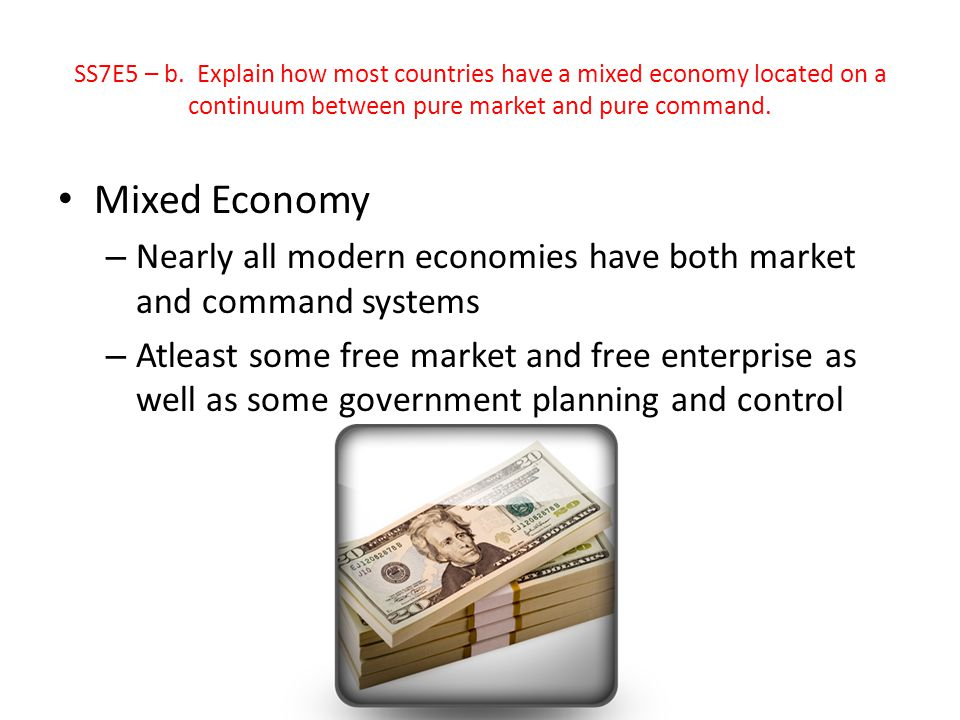 SS7E5 – b. Explain how most countries have a mixed economy located on a continuum between pure market and pure command.