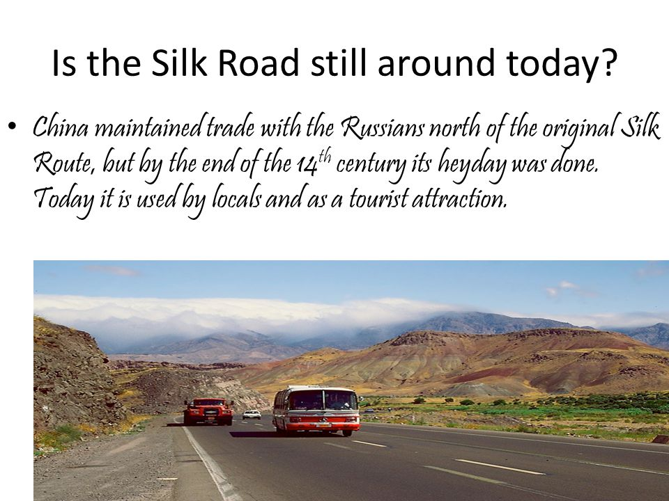 Is the Silk Road still around today