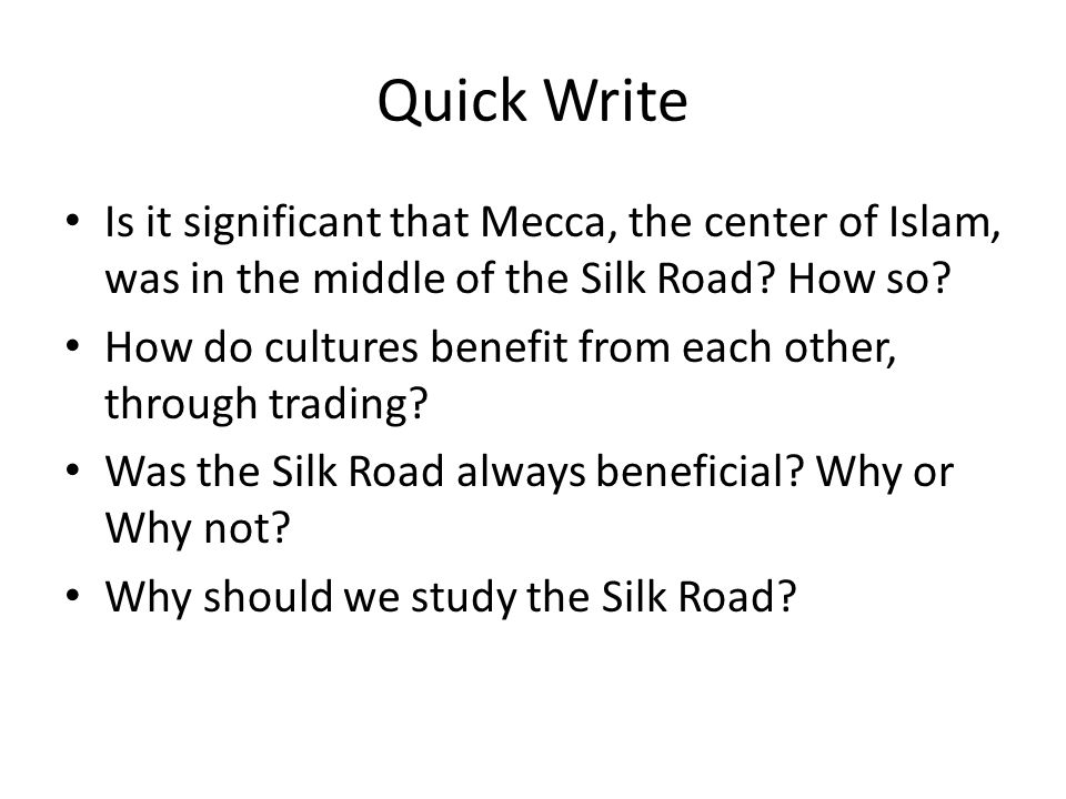 Quick Write Is it significant that Mecca, the center of Islam, was in the middle of the Silk Road How so