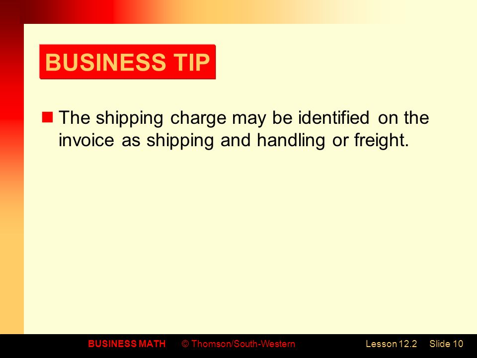 BUSINESS TIP The shipping charge may be identified on the invoice as shipping and handling or freight.