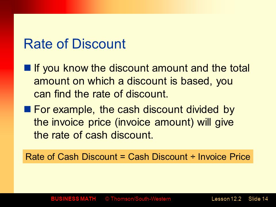 Rate of Discount If you know the discount amount and the total amount on which a discount is based, you can find the rate of discount.