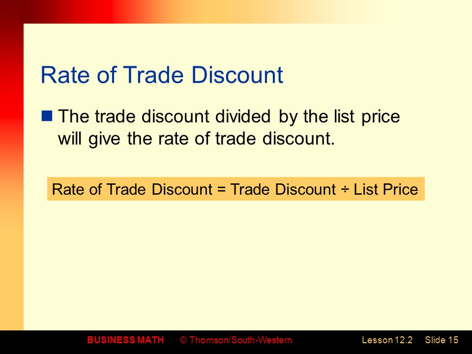 Rate of Trade Discount The trade discount divided by the list price will give the rate of trade discount.