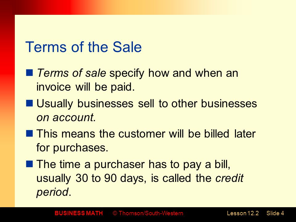 Terms of the Sale Terms of sale specify how and when an invoice will be paid. Usually businesses sell to other businesses on account.