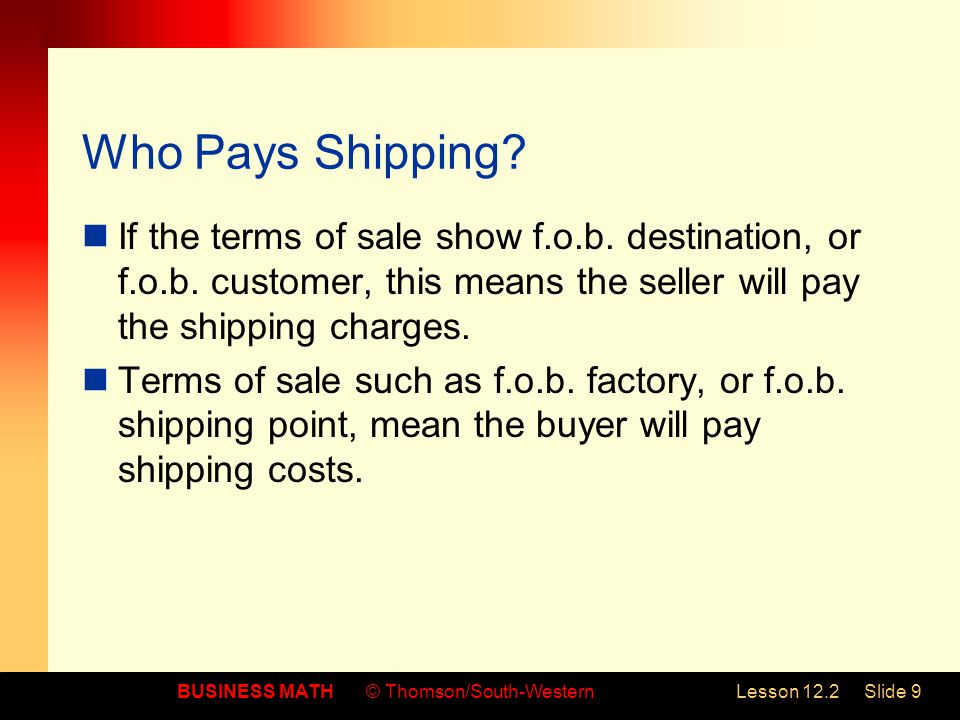 Who Pays Shipping If the terms of sale show f.o.b. destination, or f.o.b. customer, this means the seller will pay the shipping charges.