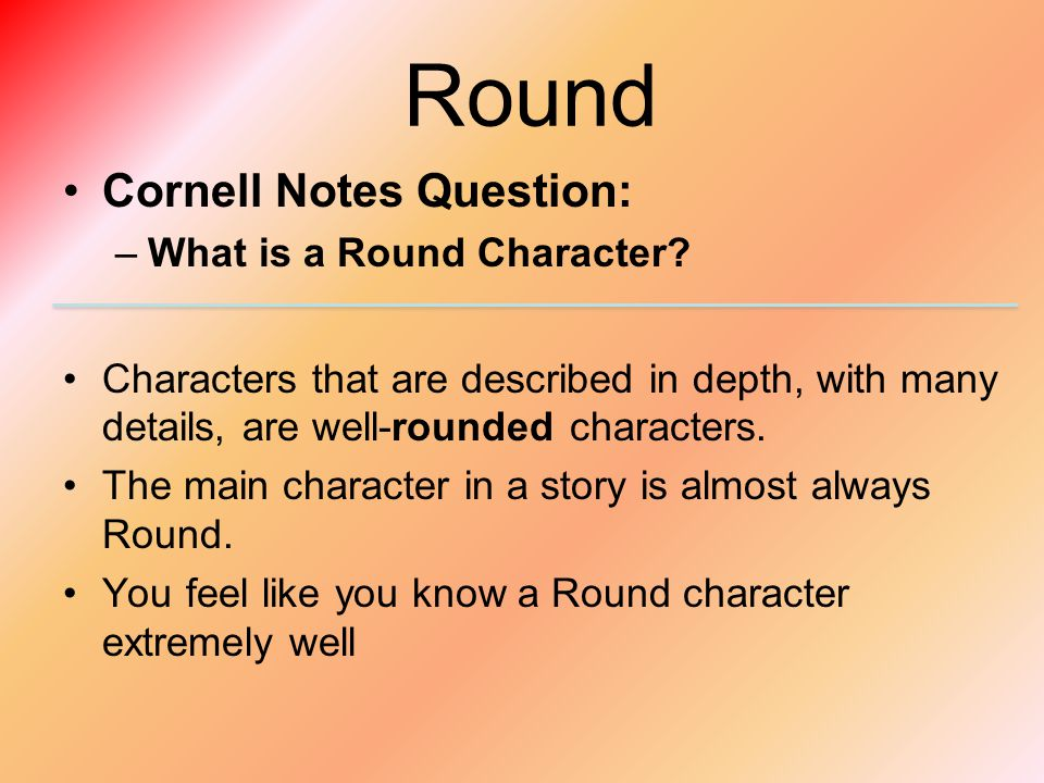 Round Cornell Notes Question: What is a Round Character