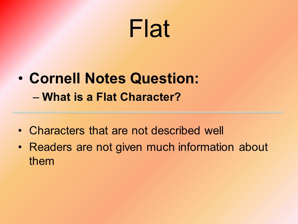 Flat Cornell Notes Question: What is a Flat Character
