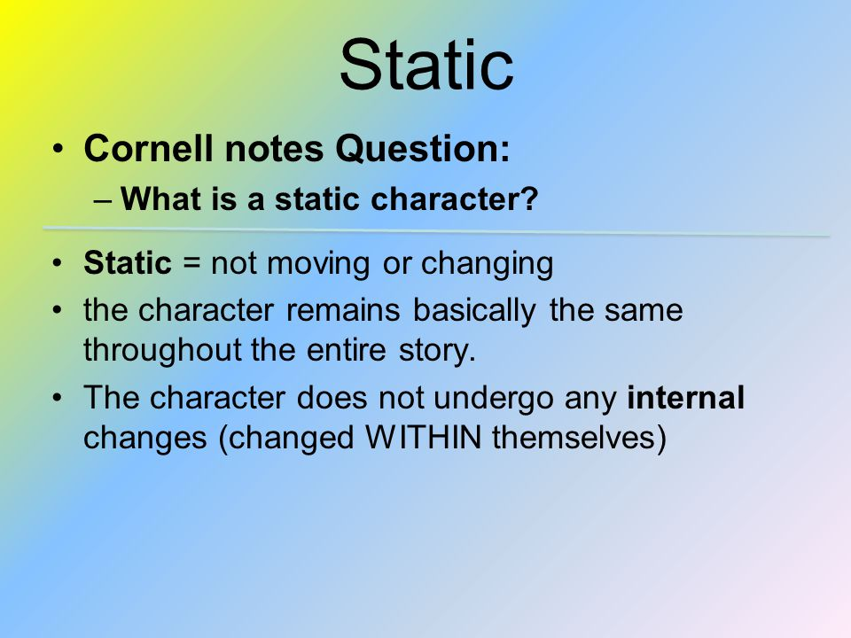 Static Cornell notes Question: What is a static character