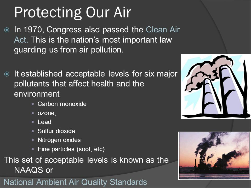 Protecting Our Air In 1970, Congress also passed the Clean Air Act. This is the nation's most important law guarding us from air pollution.