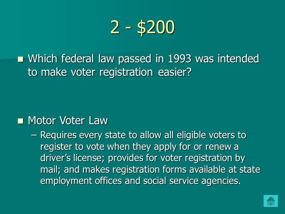 2 - $200 Which federal law passed in 1993 was intended to make voter registration easier