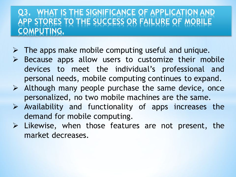 Q3. WHAT IS THE SIGNIFICANCE OF APPLICATION AND APP STORES TO THE SUCCESS OR FAILURE OF MOBILE COMPUTING.