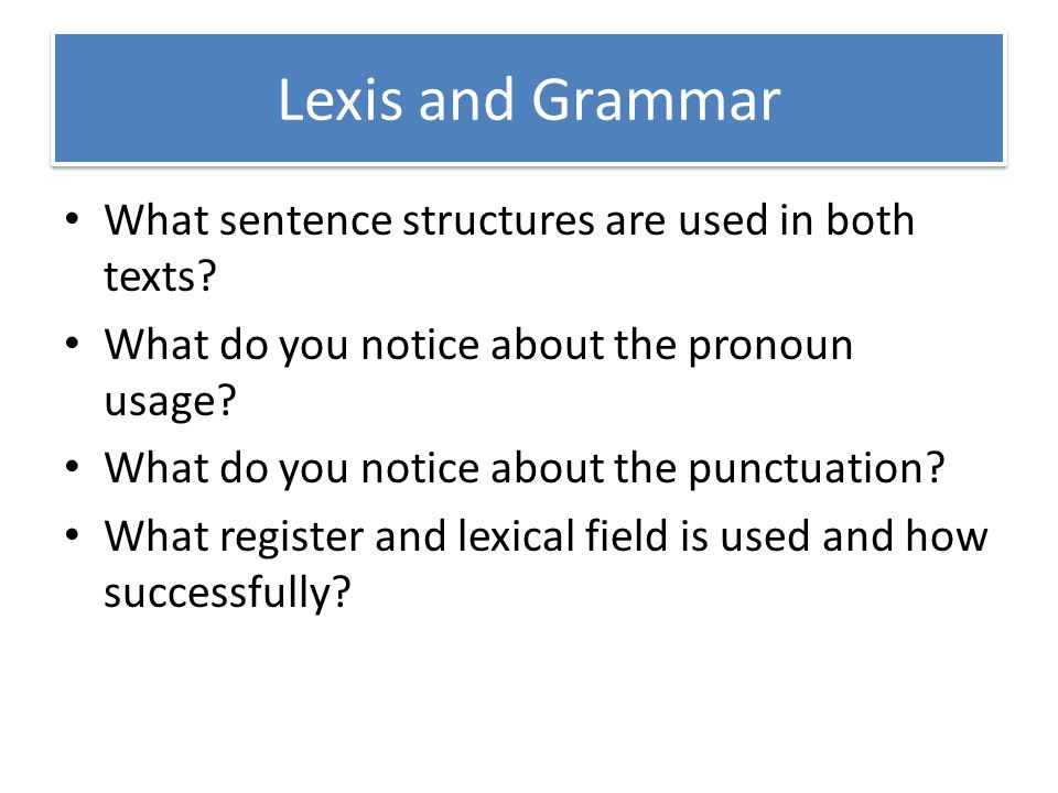 Lexis and Grammar What sentence structures are used in both texts
