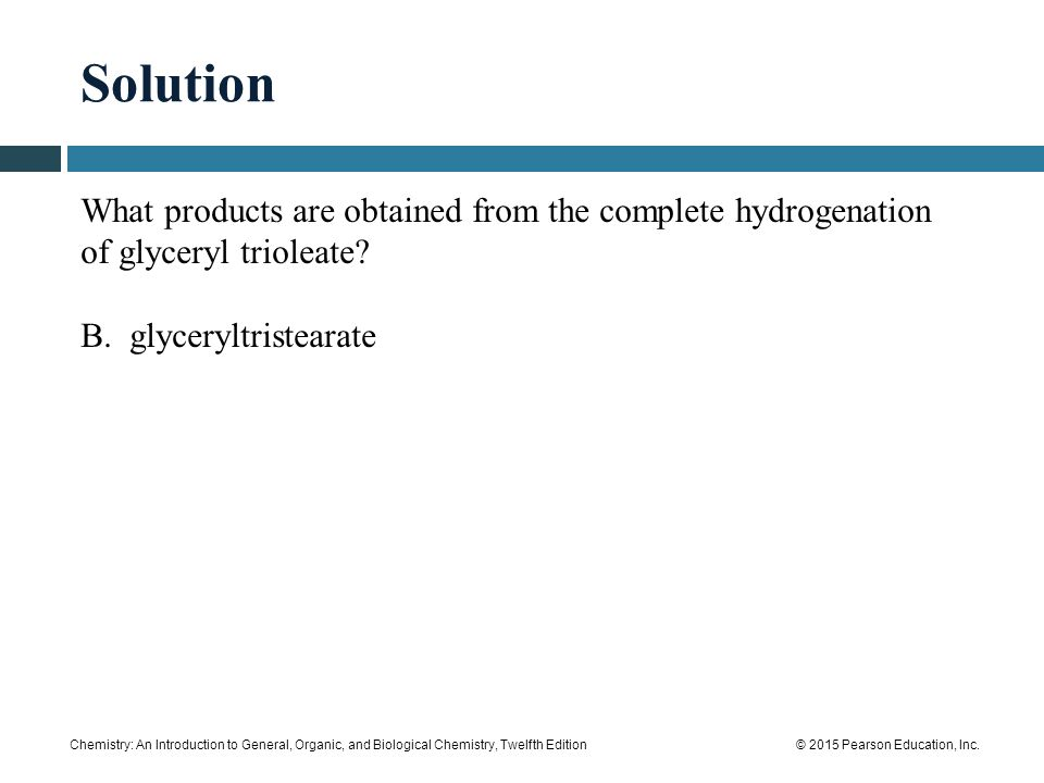 Solution What products are obtained from the complete hydrogenation of glyceryl trioleate.