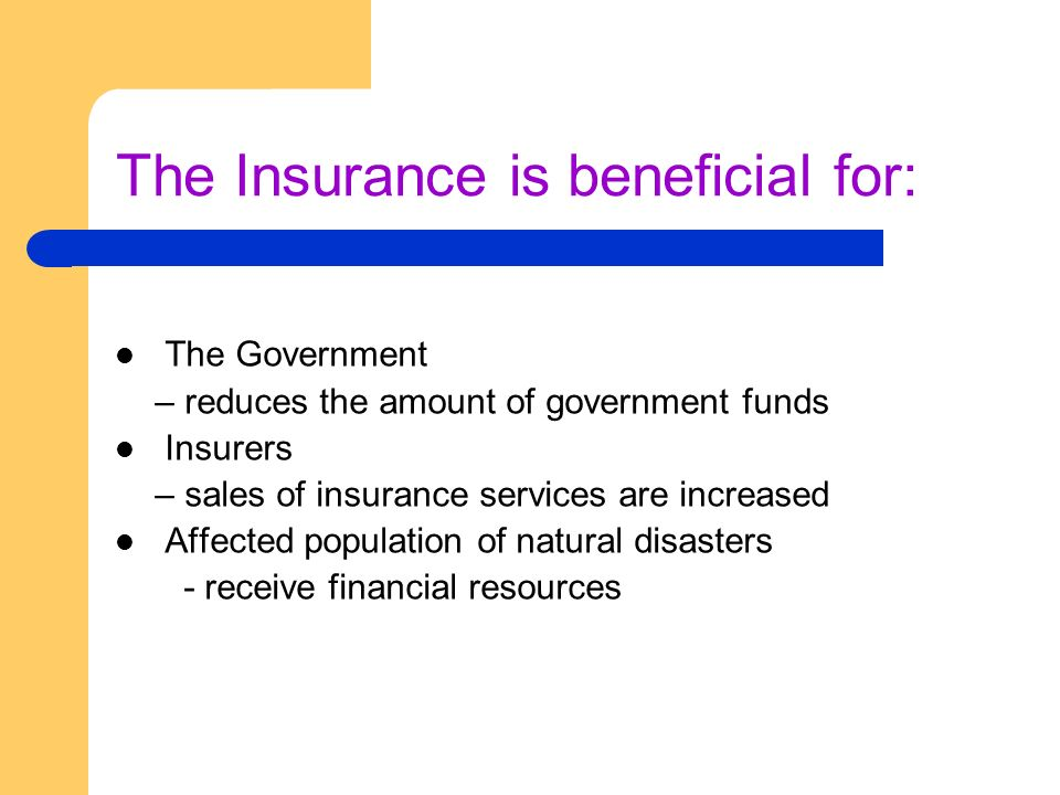 The Insurance is beneficial for:
