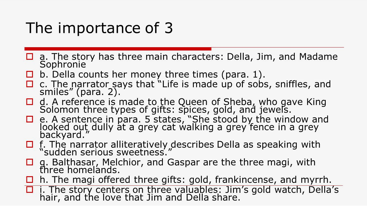 The importance of 3 a. The story has three main characters: Della, Jim, and Madame Sophronie. b. Della counts her money three times (para. 1).