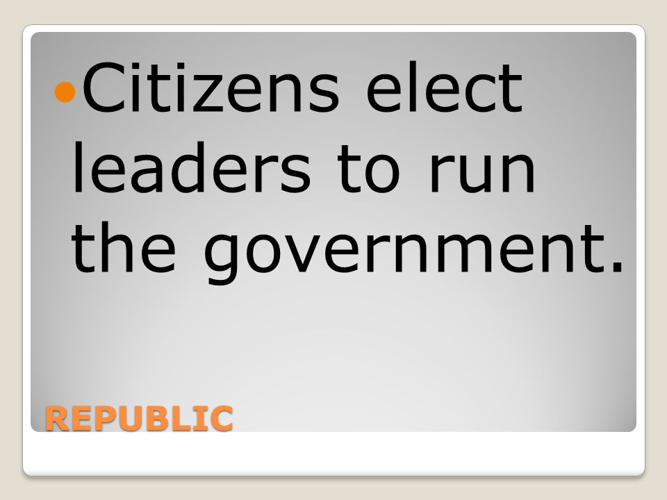 Citizens elect leaders to run the government.