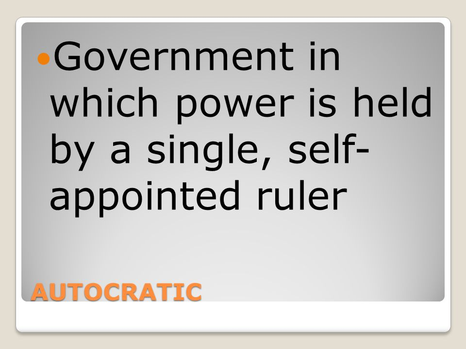 Government in which power is held by a single, self- appointed ruler