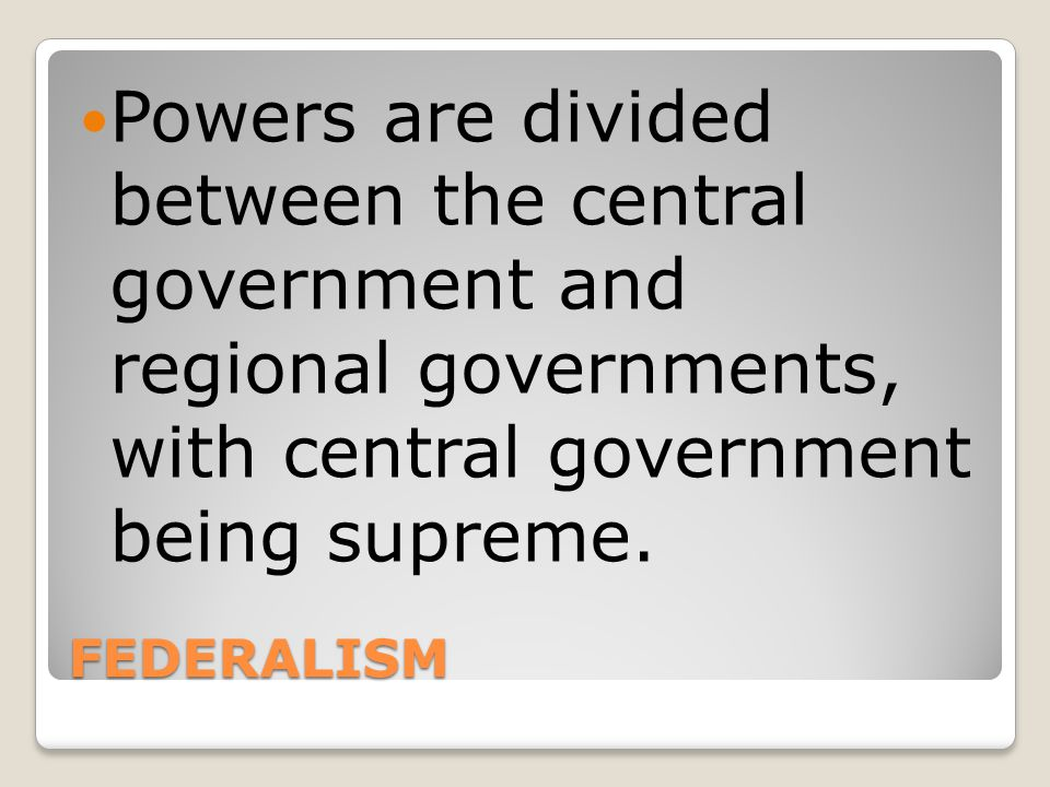Powers are divided between the central government and regional governments, with central government being supreme.