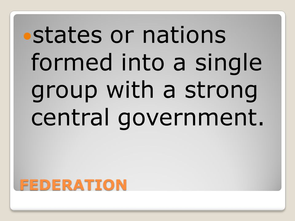 states or nations formed into a single group with a strong central government.