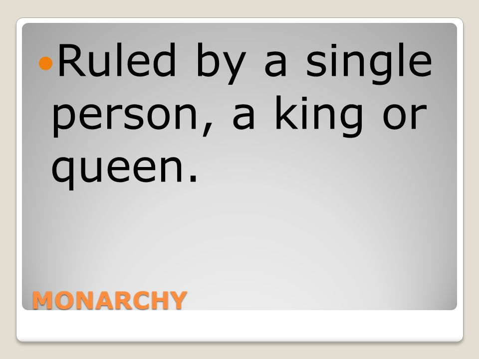 Ruled by a single person, a king or queen.