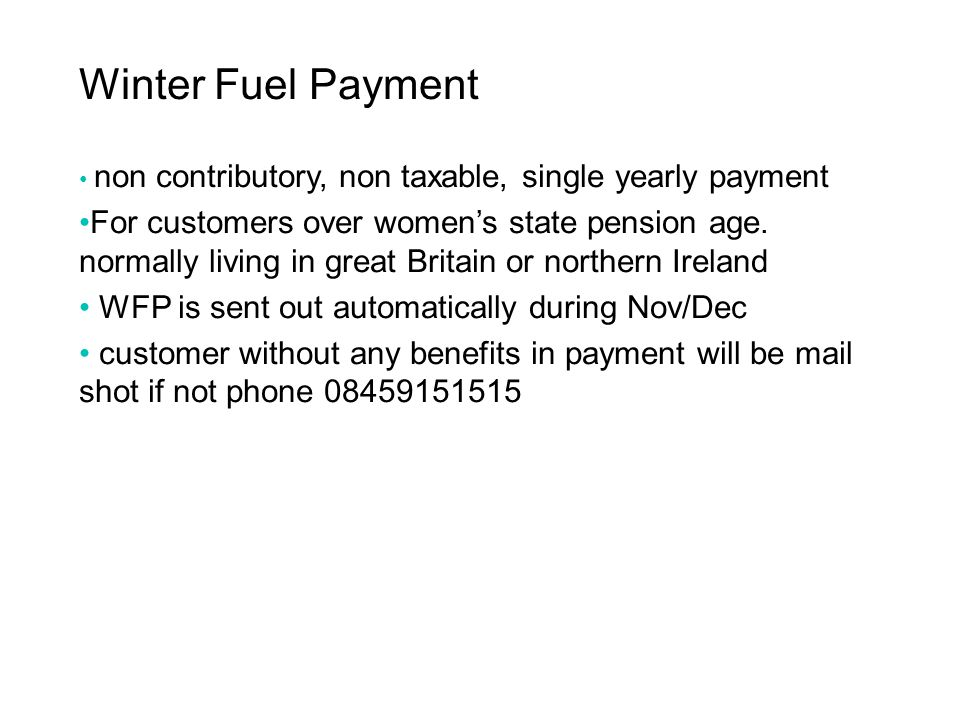 Winter Fuel Payment non contributory, non taxable, single yearly payment.
