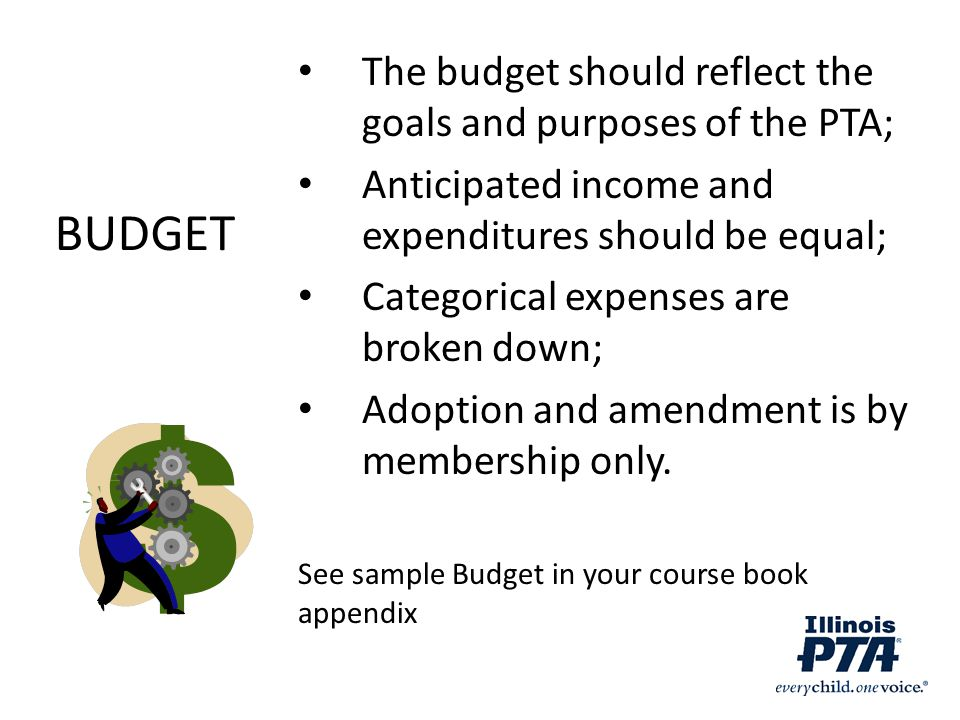 BUDGET The budget should reflect the goals and purposes of the PTA;