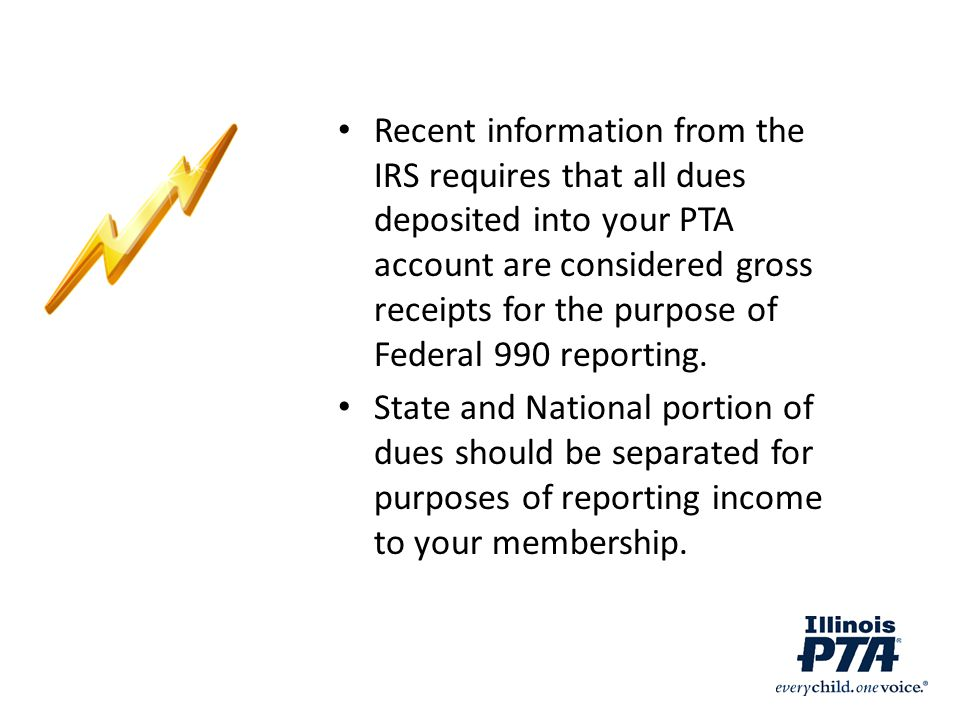 Recent information from the IRS requires that all dues deposited into your PTA account are considered gross receipts for the purpose of Federal 990 reporting.