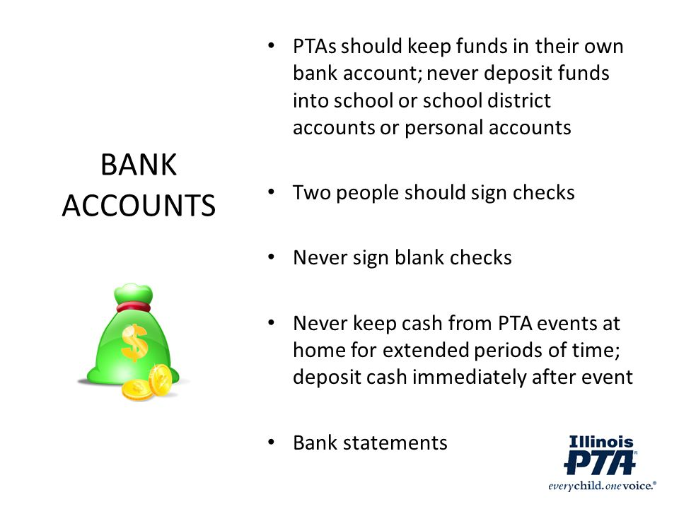 PTAs should keep funds in their own bank account; never deposit funds into school or school district accounts or personal accounts