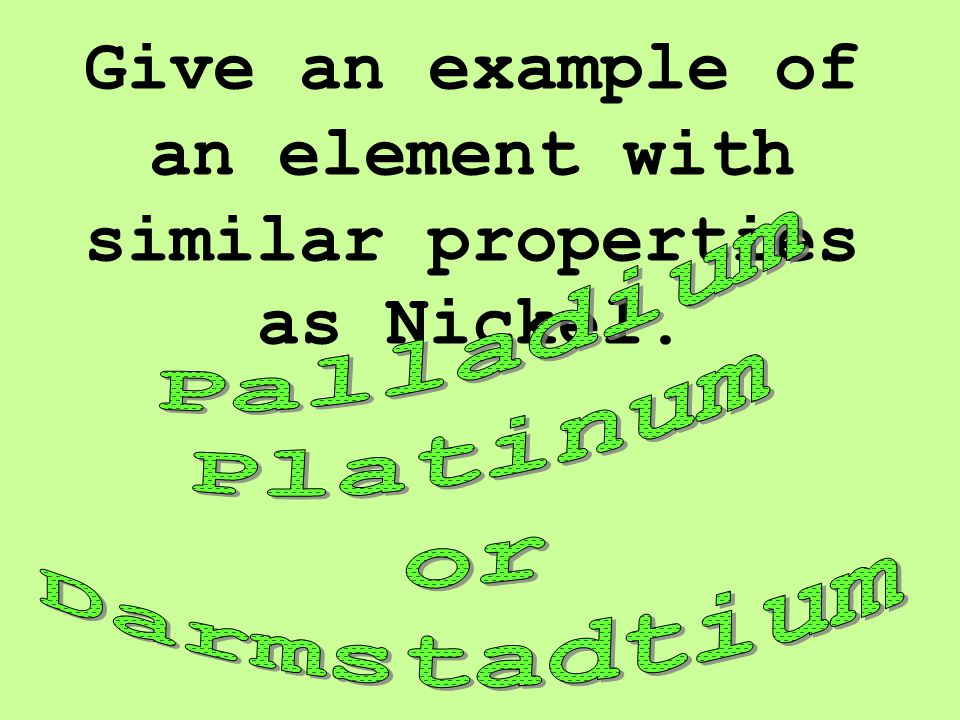 Give an example of an element with similar properties as Nickel.