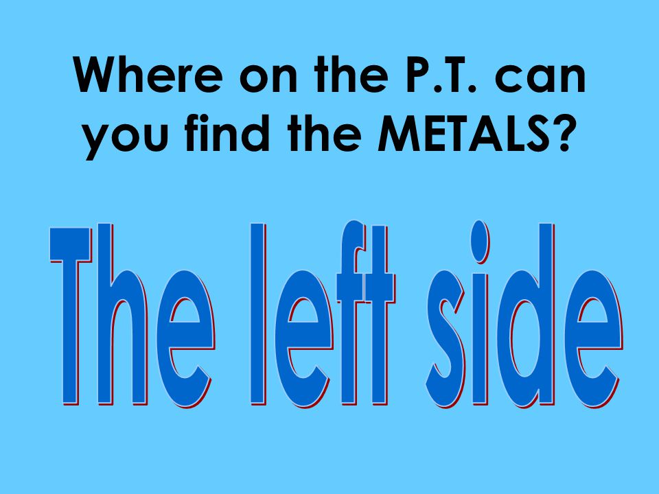 Where on the P.T. can you find the METALS