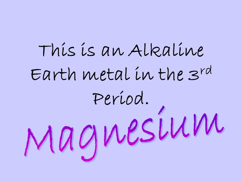 This is an Alkaline Earth metal in the 3rd Period.