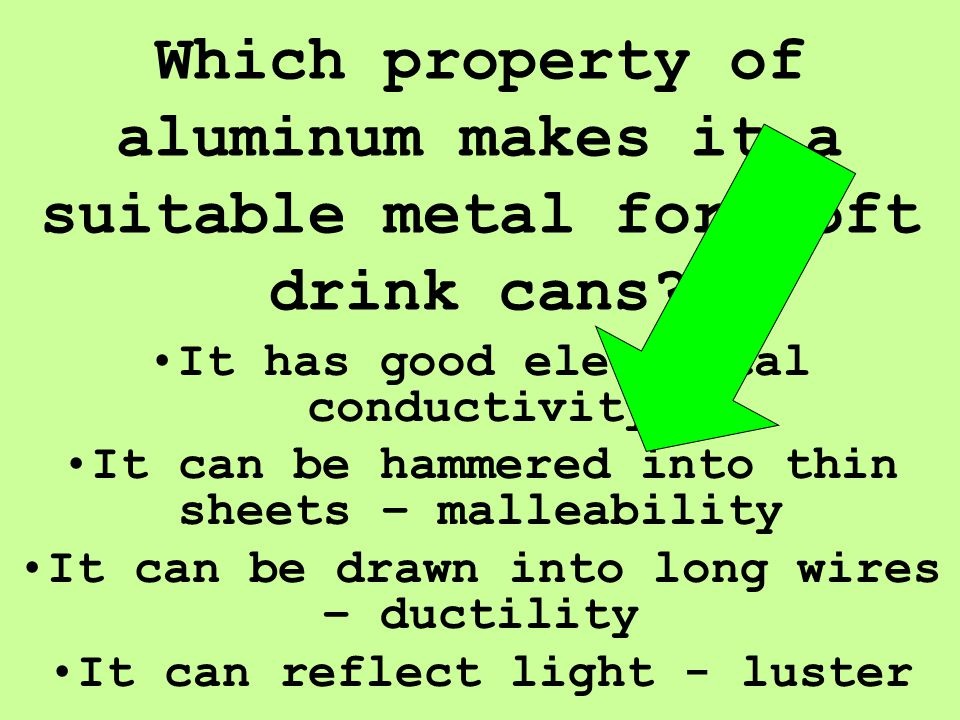 Which property of aluminum makes it a suitable metal for soft drink cans
