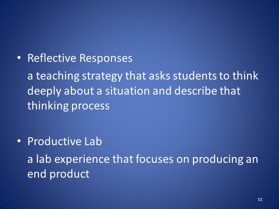 Reflective Responses a teaching strategy that asks students to think deeply about a situation and describe that thinking process.