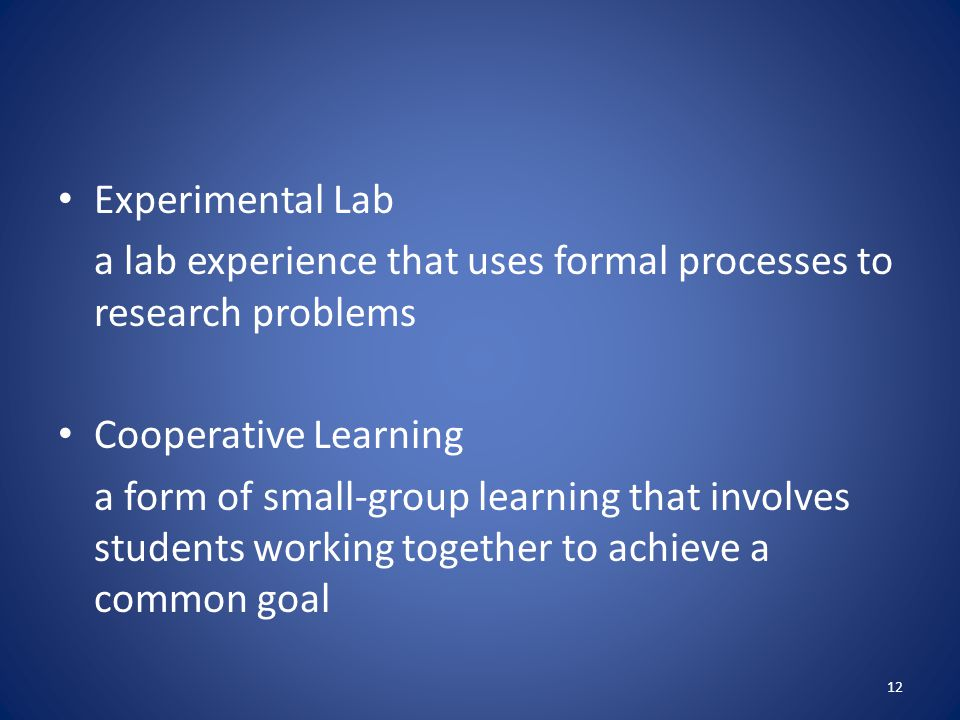 Experimental Lab a lab experience that uses formal processes to research problems. Cooperative Learning.