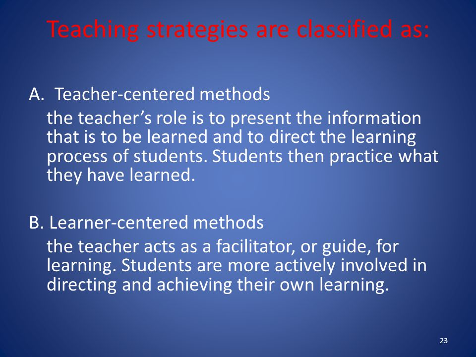 Teaching strategies are classified as: