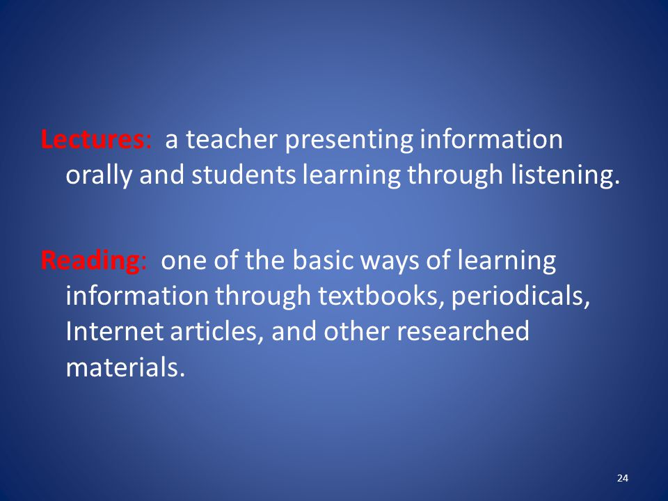 Lectures: a teacher presenting information orally and students learning through listening.