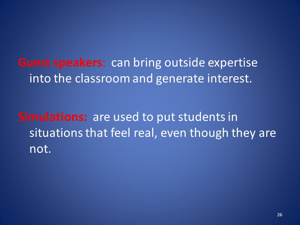 Guest speakers: can bring outside expertise into the classroom and generate interest.