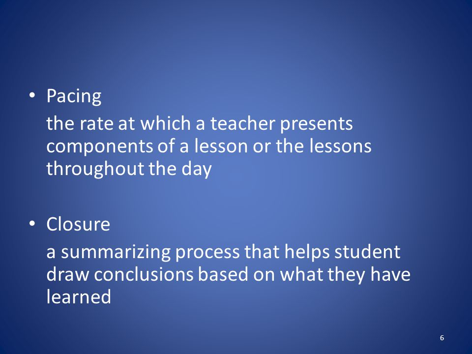 Pacing the rate at which a teacher presents components of a lesson or the lessons throughout the day.