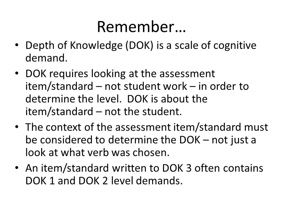 Remember… Depth of Knowledge (DOK) is a scale of cognitive demand.