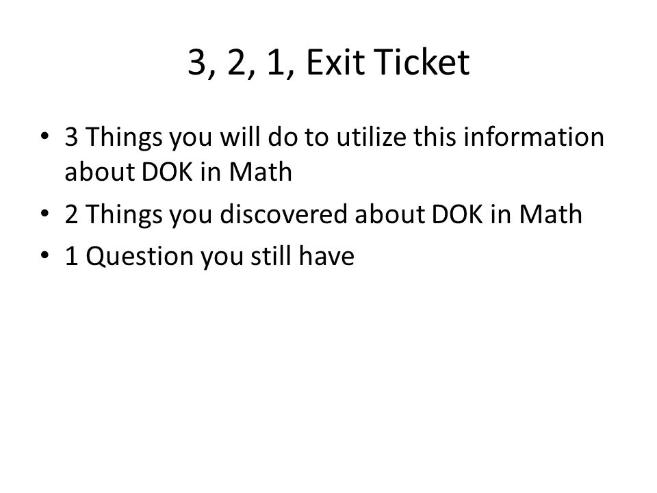 3, 2, 1, Exit Ticket 3 Things you will do to utilize this information about DOK in Math. 2 Things you discovered about DOK in Math.
