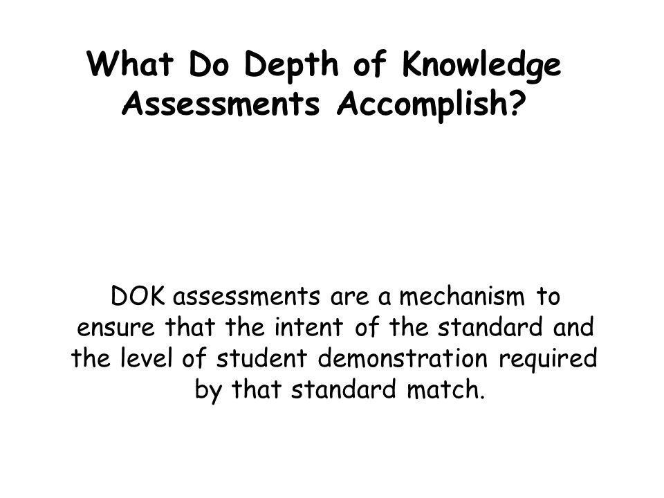 What Do Depth of Knowledge Assessments Accomplish