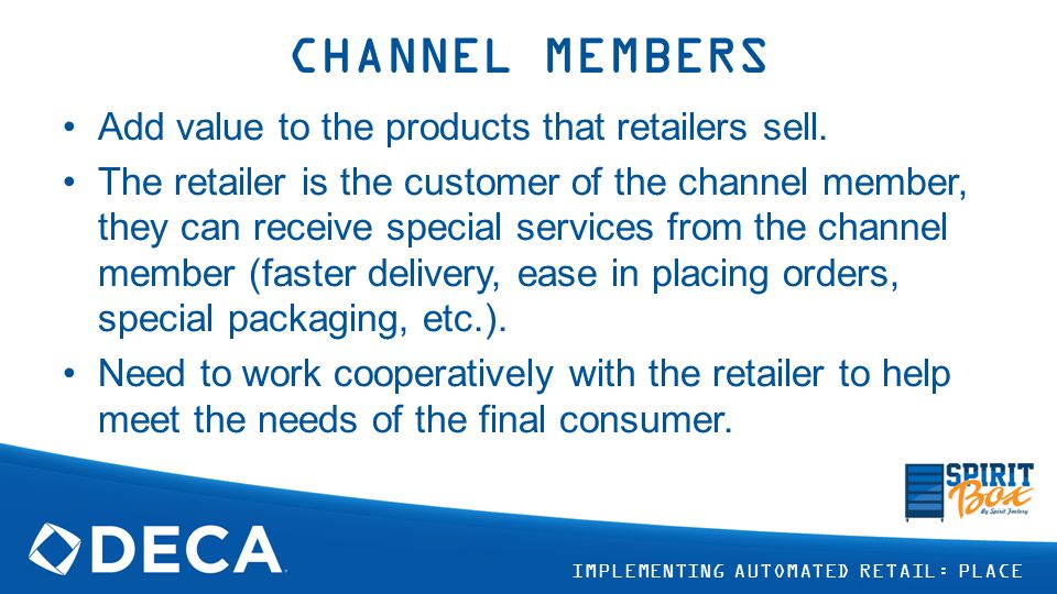 CHANNEL MEMBERS Add value to the products that retailers sell.