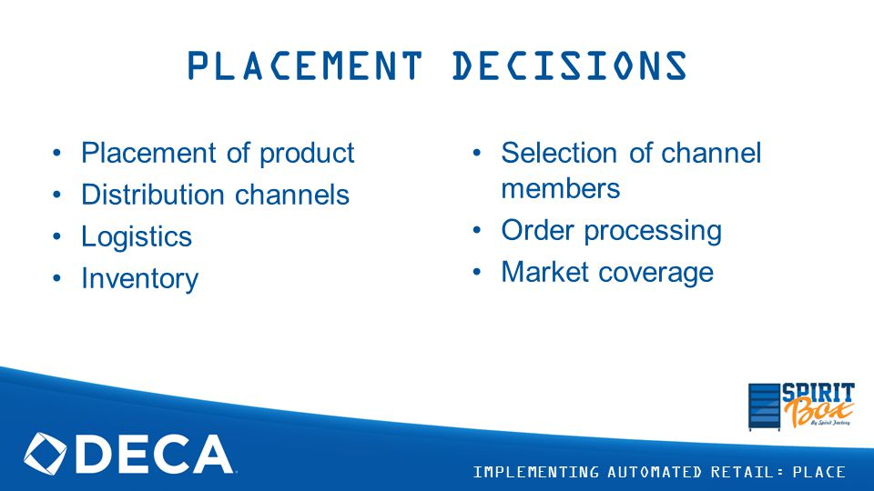 PLACEMENT DECISIONS Placement of product Distribution channels