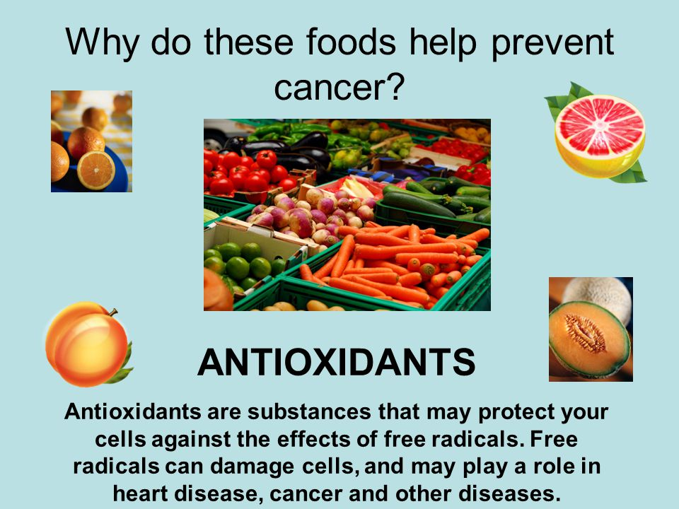 Why do these foods help prevent cancer