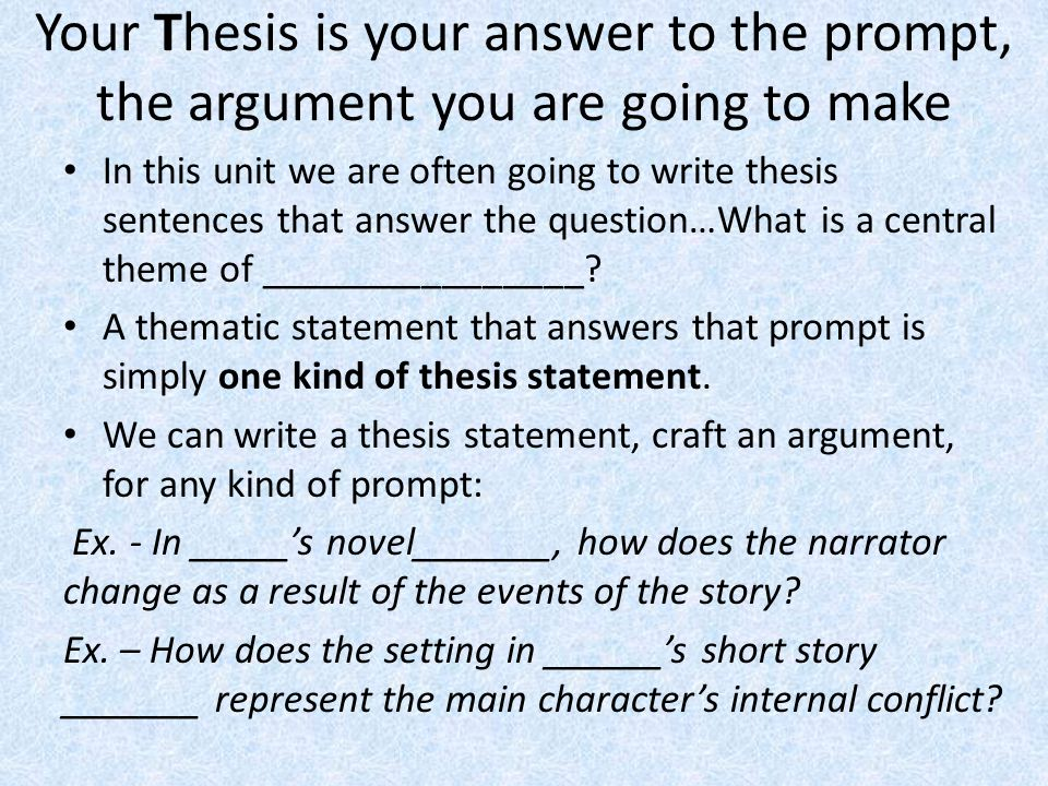 Your Thesis is your answer to the prompt, the argument you are going to make