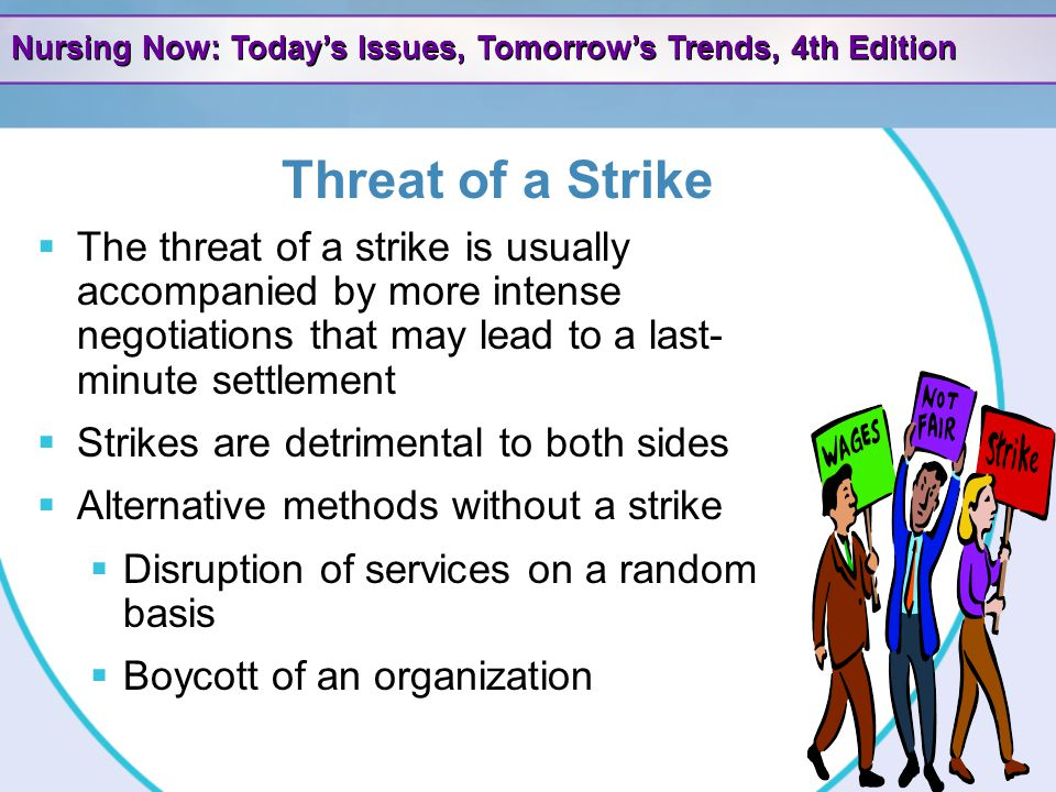 Threat of a Strike The threat of a strike is usually accompanied by more intense negotiations that may lead to a last- minute settlement.