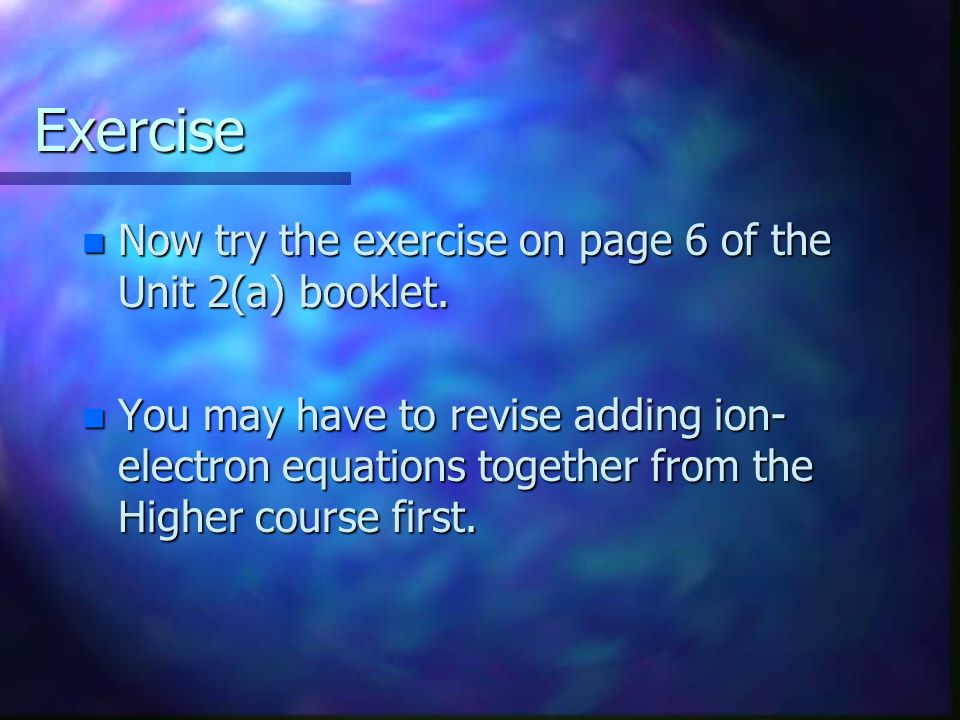 Exercise Now try the exercise on page 6 of the Unit 2(a) booklet.
