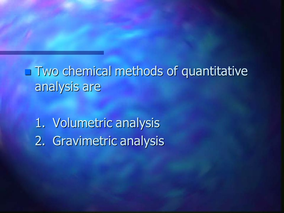 Two chemical methods of quantitative analysis are