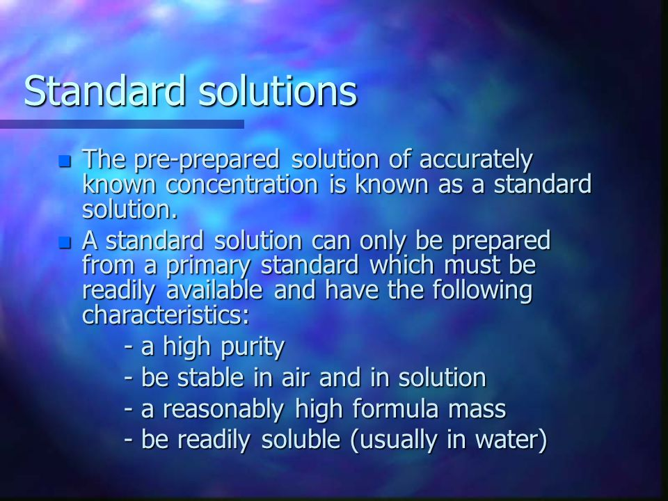 Standard solutions The pre-prepared solution of accurately known concentration is known as a standard solution.
