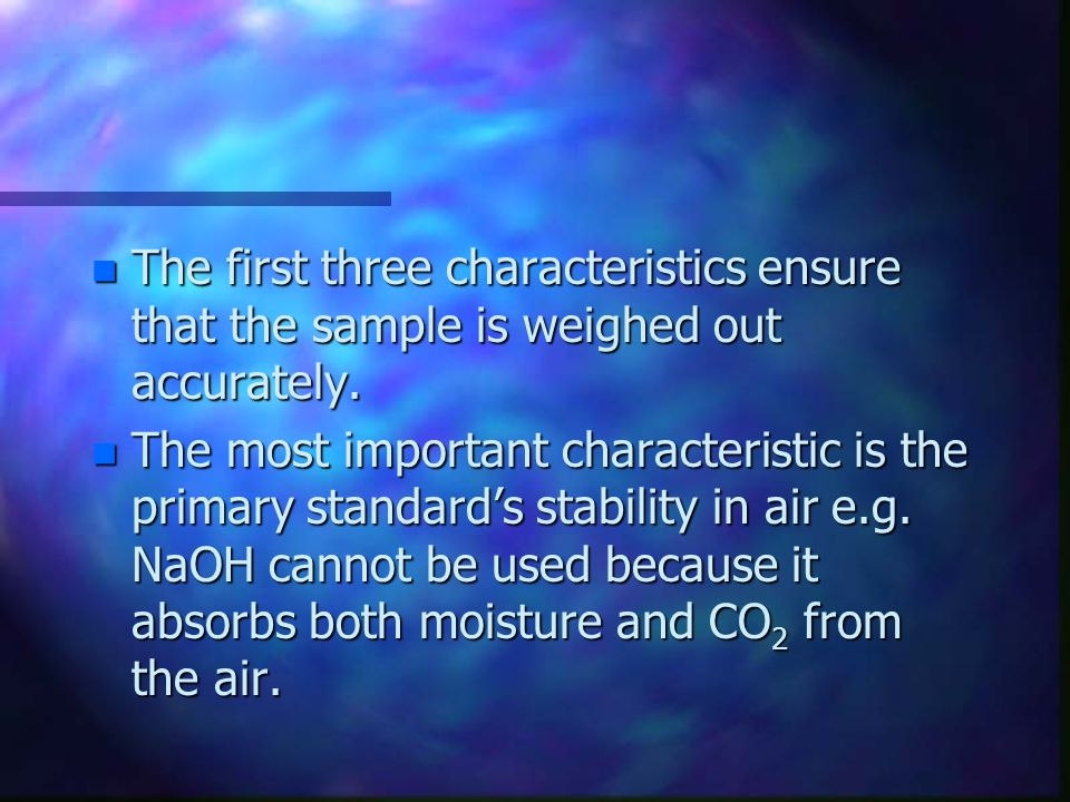 The first three characteristics ensure that the sample is weighed out accurately.